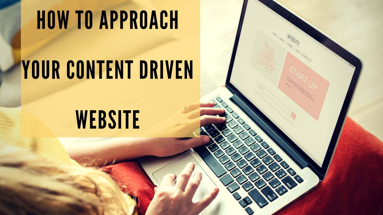How to Approach Your Content Driven Website