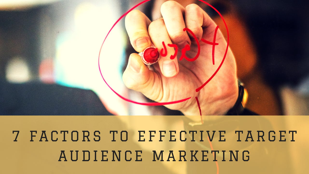 7 Factors for Effective Target Audience Marketing