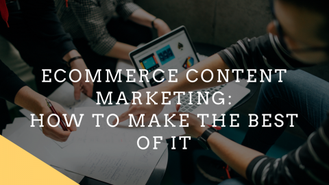 eCommerce Content Marketing: How to Make the Best of It
