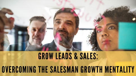 Grow Leads & Sales: Overcoming the Salesman Growth Mentality