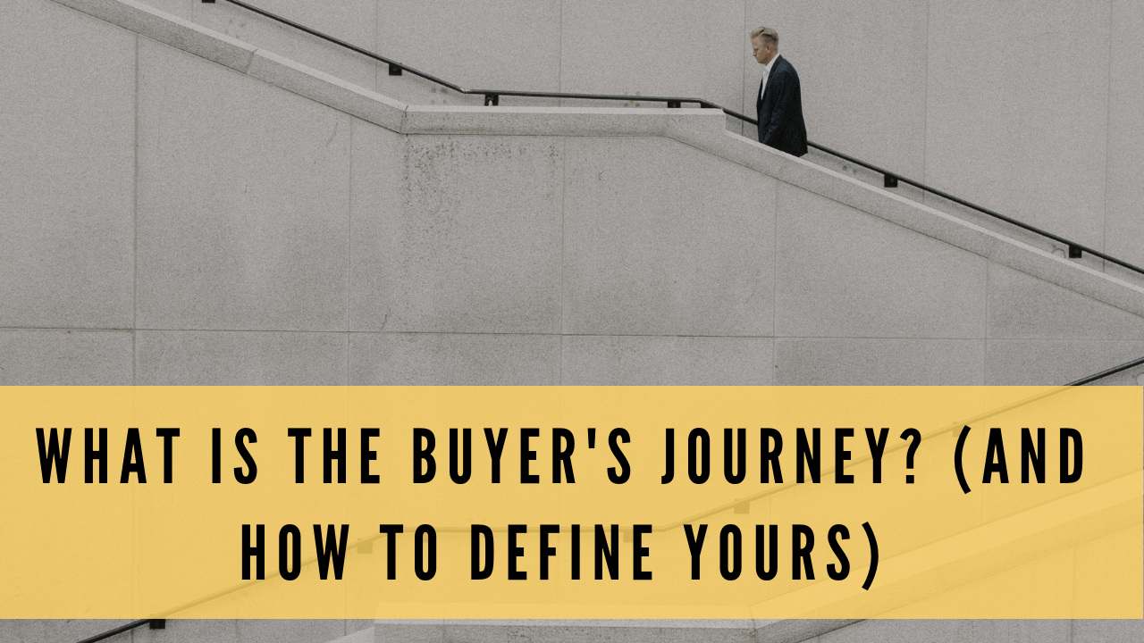 What is the Buyer's Journey? (How to Define Yours)