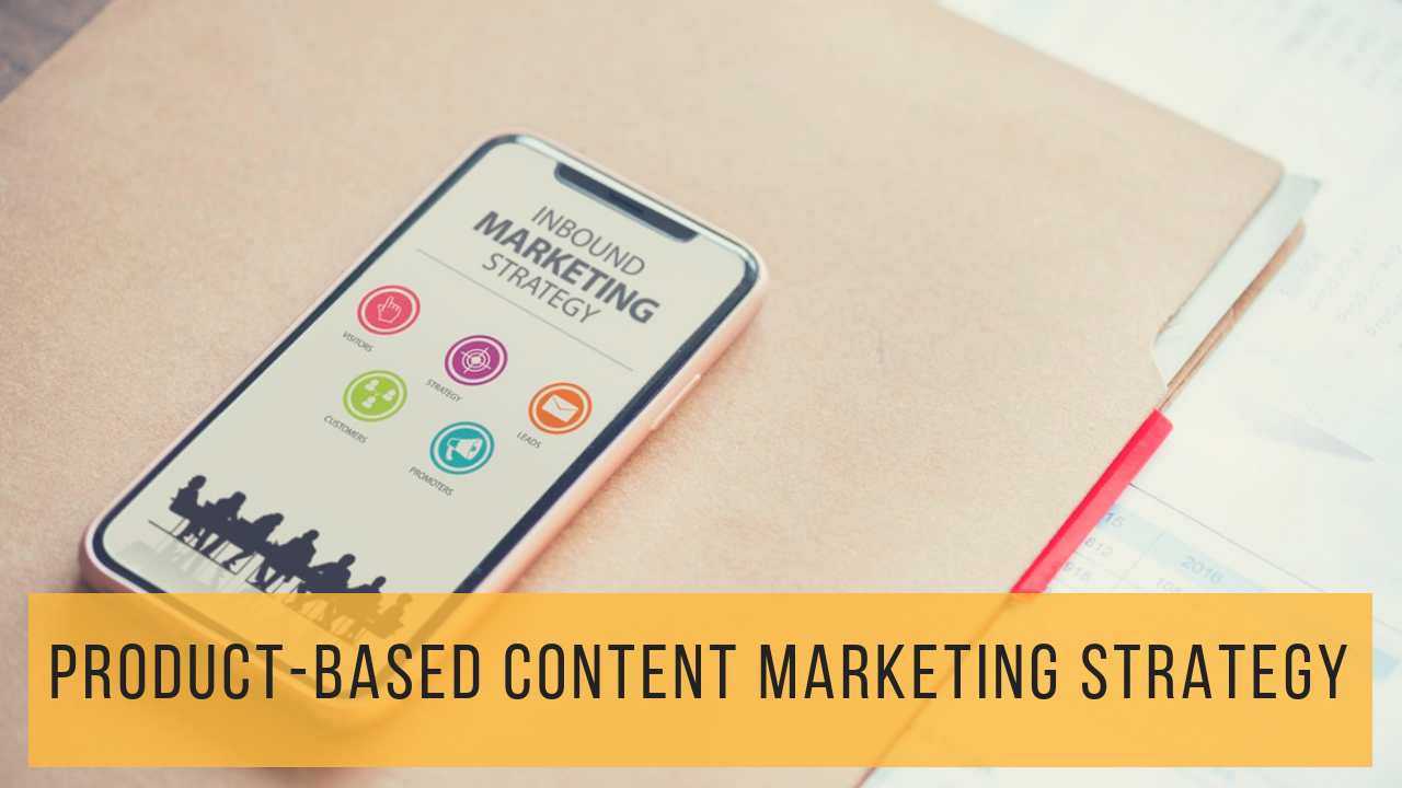 Choosing A Product-Based Content Marketing Strategy