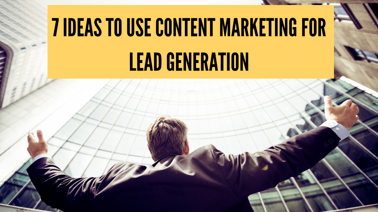 7 Ideas to Use Content Marketing for Lead Generation