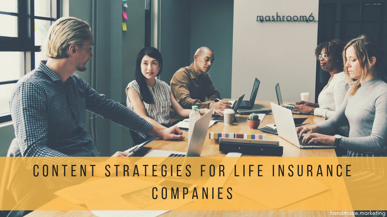 5 Content Marketing Strategies for Life Insurance Companies