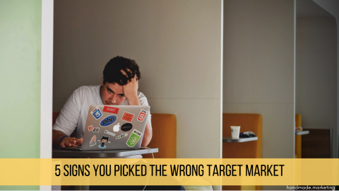 5 Signs You Picked the Wrong Target Market