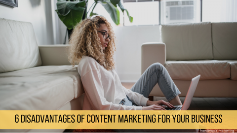 6 Disadvantages of Content Marketing for Your Business