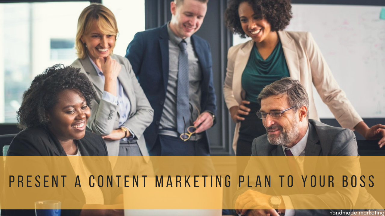 How to Present a Content Marketing Plan to Your Boss | Handmade SEO