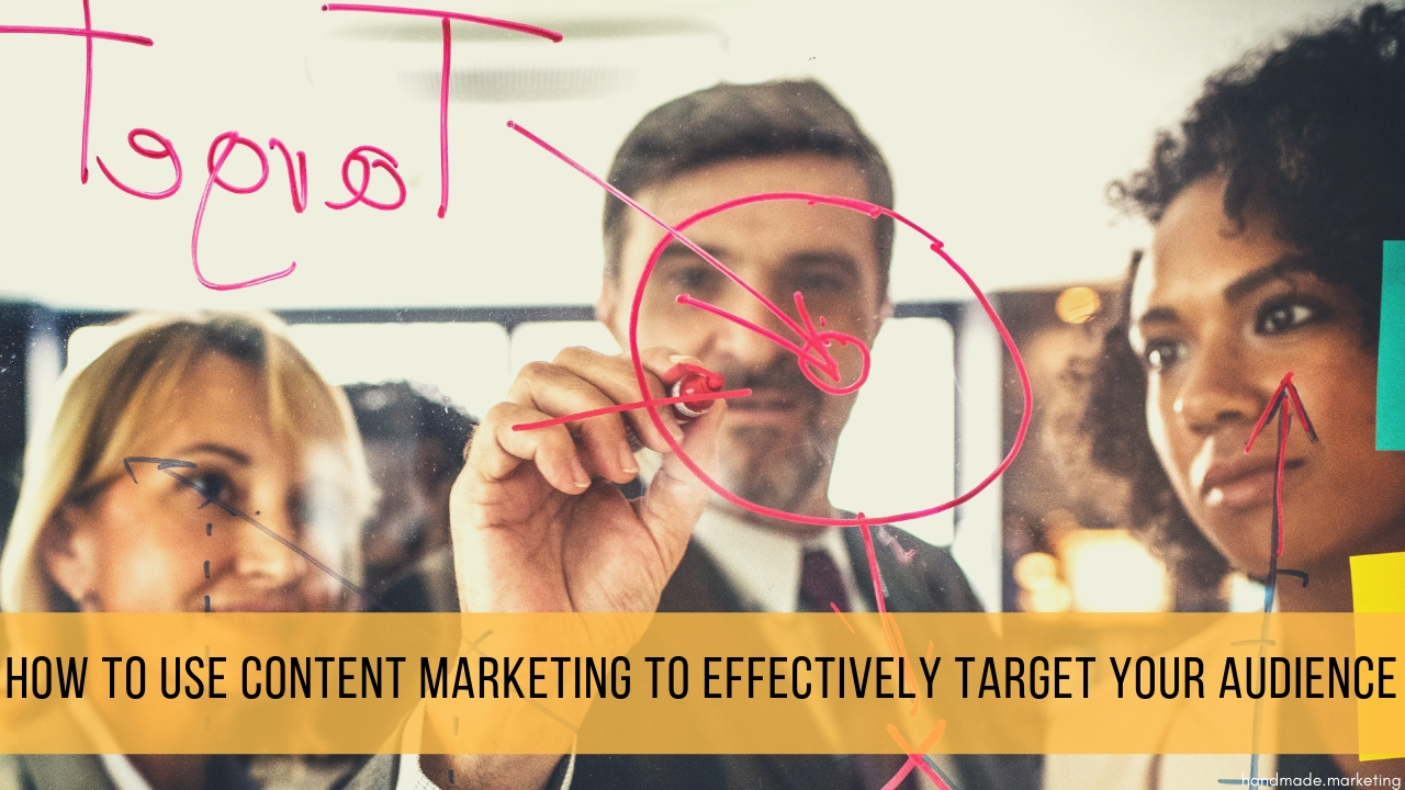 How to Use Content Marketing to Effectively Target Your Audience