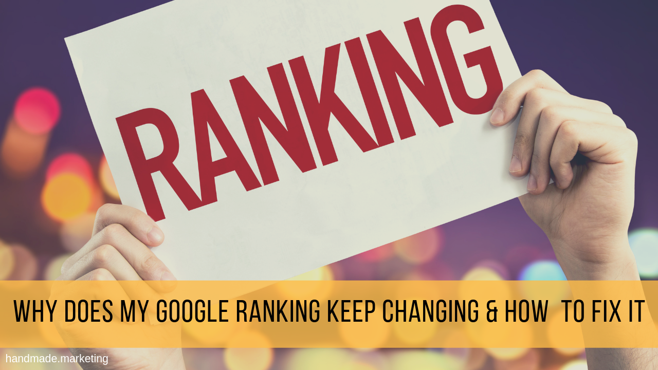 Why Does My Google Ranking Keep Changing & How to Fix It | Handmade SEO